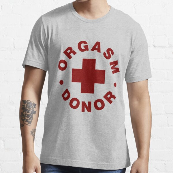 Orgasm Donor Essential T-Shirt