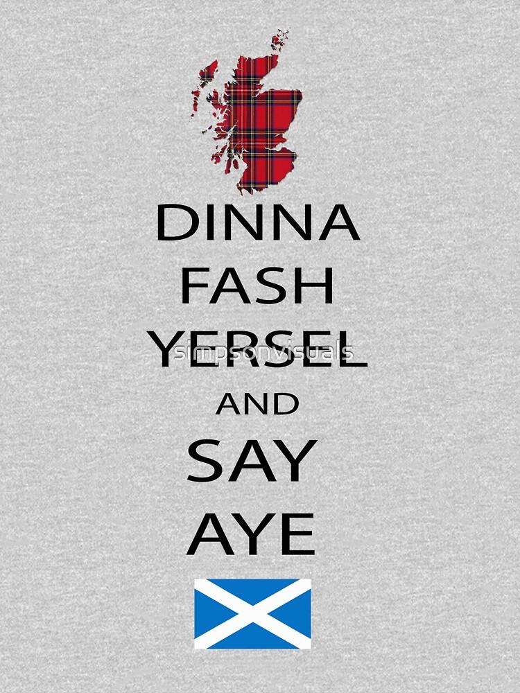 Dinna Fash Yersel Say Aye Scotland T-Shirt by simpsonvisuals