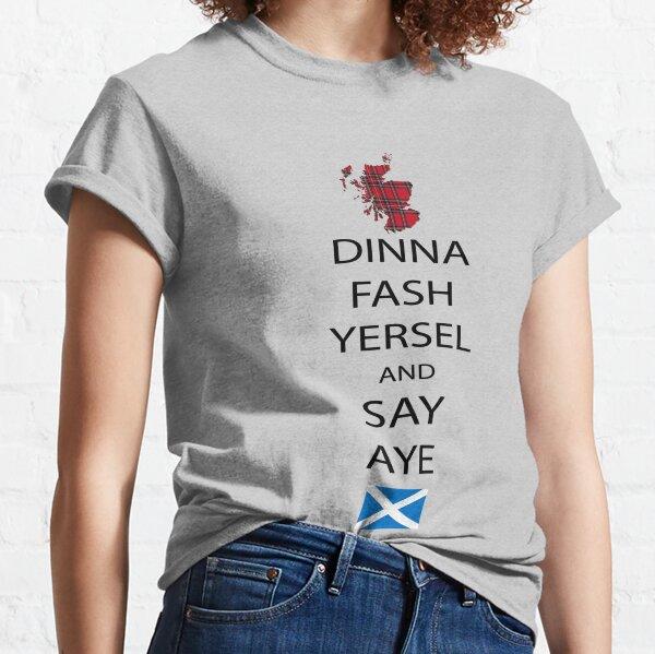 Dinna Fash Yersel Say Aye Scotland T-Shirt Classic T-Shirt