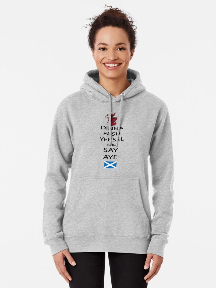 Alternate view of  Dinna Fash Yersel Say Aye Scotland T-Shirt Pullover Hoodie