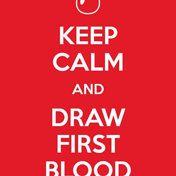 Keep Calm and Draw First Blood by Reinheit