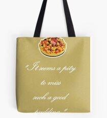 "Violet Crawley Quotes - ""It seems a pity to miss such a good pudding"" Tote Bag"