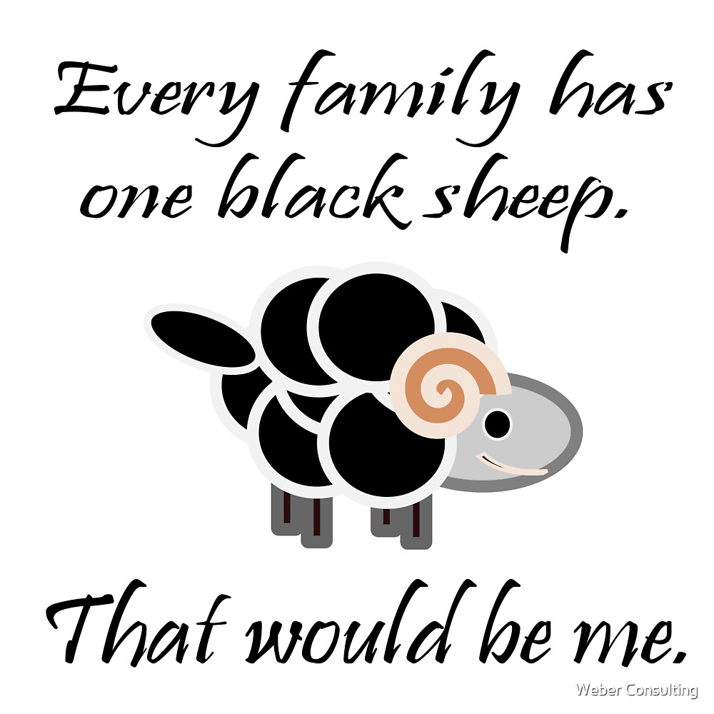 Black sheep - Every family has one. by Weber Consulting
