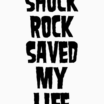 Shock Rock Saved My Life (Black) by georgestow