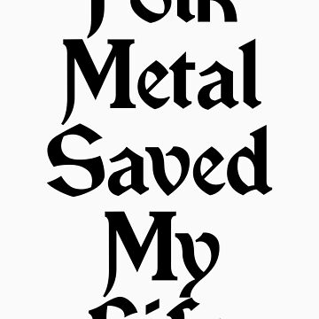 Folk Metal Saved My Life (Black) by georgestow