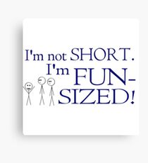 I'm not short, I'm fun-sized! Canvas Print