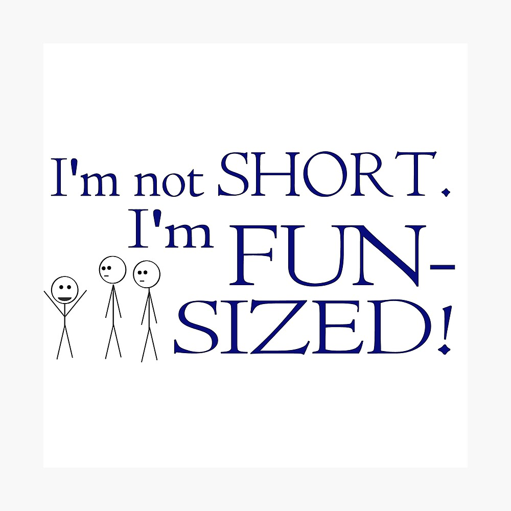 I'm not short, I'm fun-sized! Photographic Print