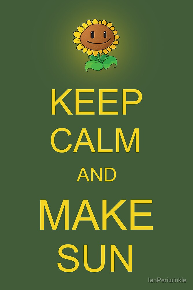 Keep Calm and Make Sun by IanPeriwinkle