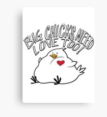 Big Chicks Need Love Too Canvas Print