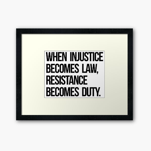When Injustice Become Law Resistance Becomes Duty Framed Art Print
