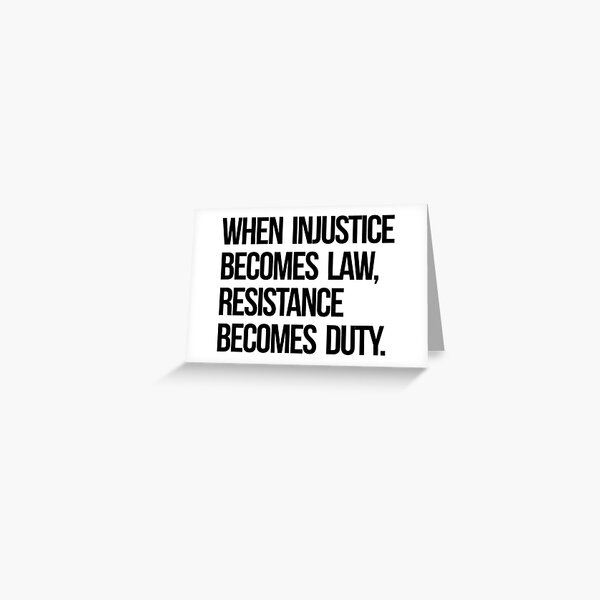 When Injustice Become Law Resistance Becomes Duty Greeting Card
