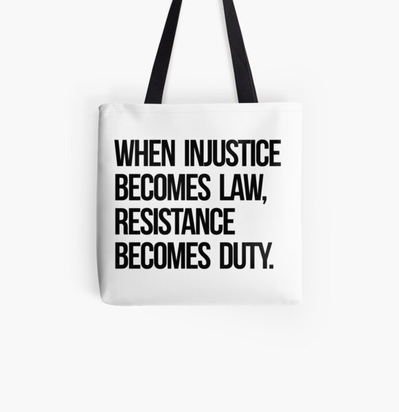 When Injustice Become Law Resistance Becomes Duty All Over Print Tote Bag