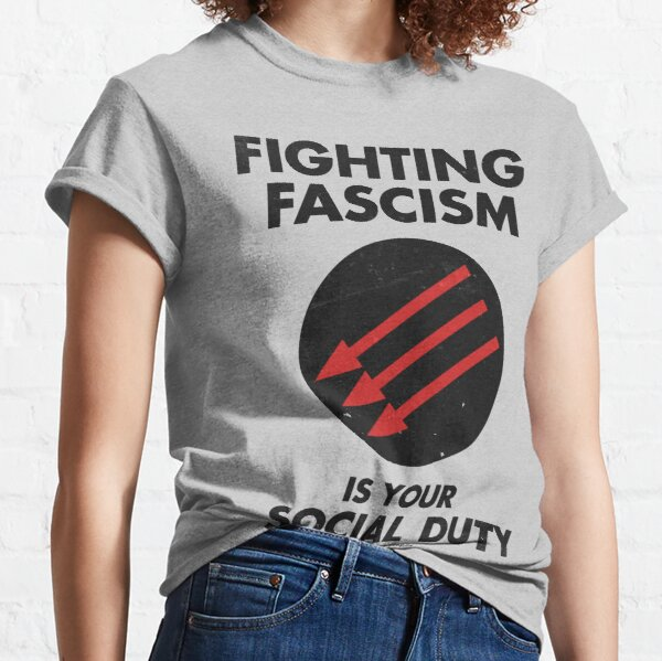 Fighting Fascism is Your Social Duty Classic T-Shirt