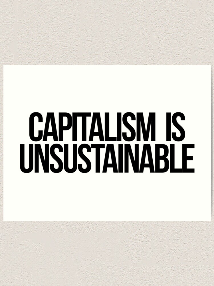 Alternate view of Capitalism is Unsustainable Art Print