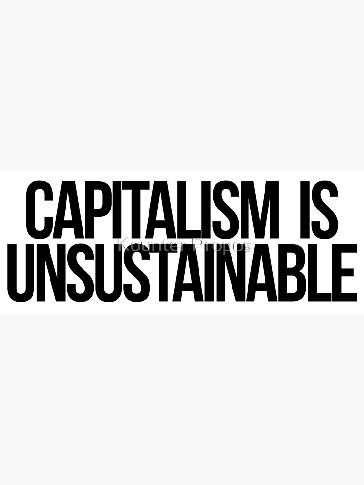 Capitalism is Unsustainable by kounterpropos