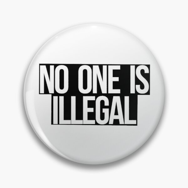 No One Is Illegal Pin