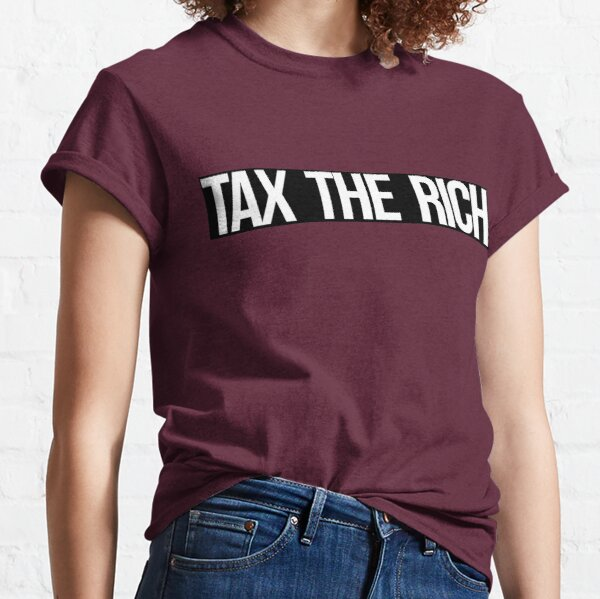 Tax The Rich (white on black) Classic T-Shirt