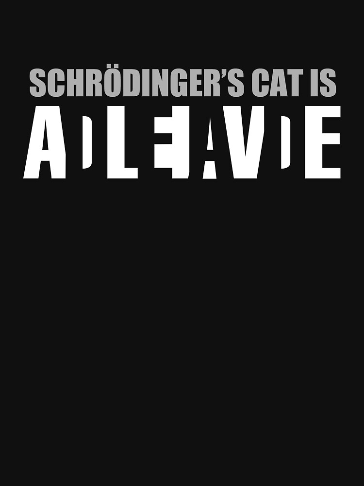 Schrdinger's cat is ADLEIAVDE | Unisex T-Shirt