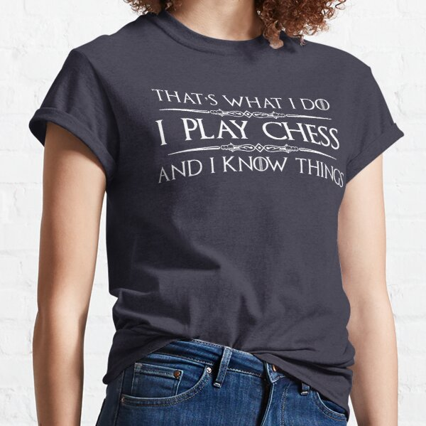Chess Player Gifts - I Play Chess & I Know Things Funny Gift Ideas for Chess Game Players & Lovers with Chess Set Classic T-Shirt