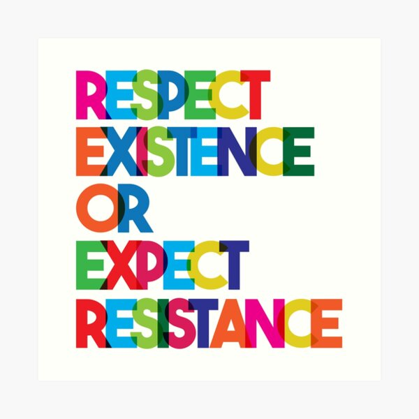 Respect Existence or Expect Resistance Art Print