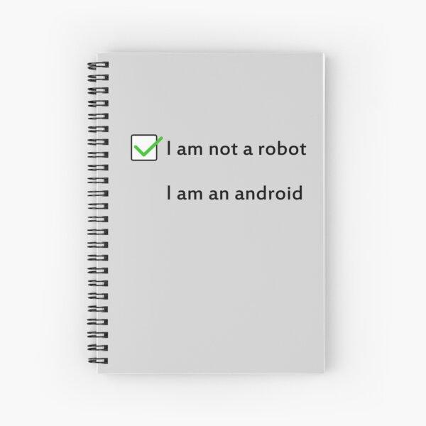 I am not a robot, I am an android Spiral Notebook