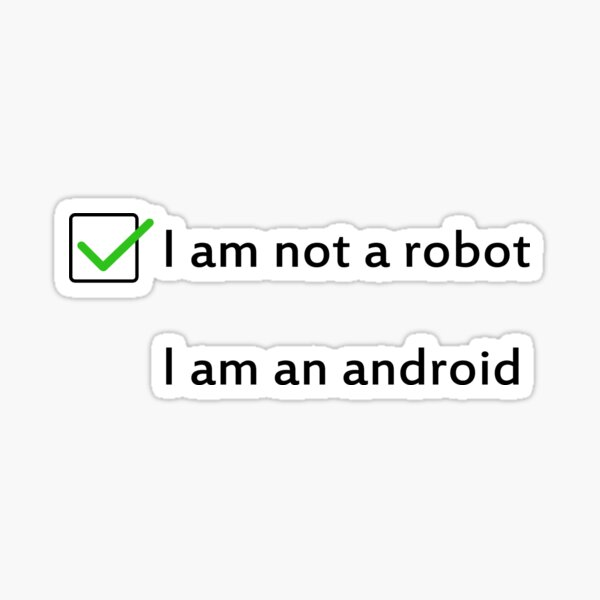 I am not a robot, I am an android Sticker