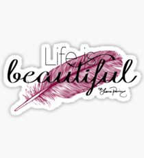 Life is beautiful - Lana Parrilla quote (Dark text) Sticker