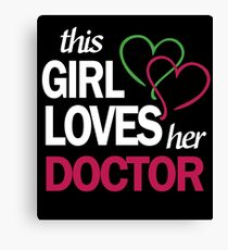 THIS GIRL LOVES HER DOCTOR Canvas Print