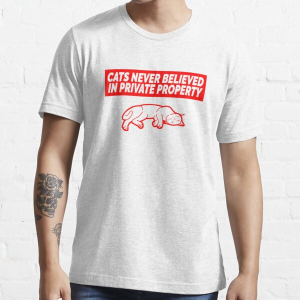 Cats Never Believed Private Property Essential T-Shirt