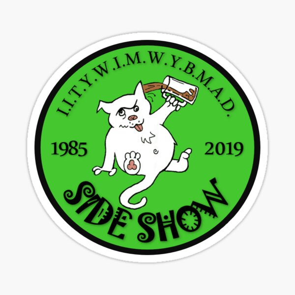 I.I.T.Y.W.I.M.W.Y.B.M.A.D. GREEN Sticker