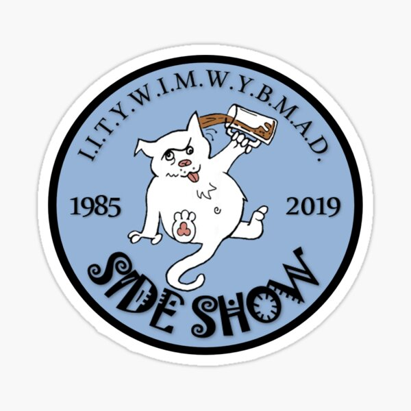 I.I.T.Y.W.I.M.W.Y.B.M.A.D. SKY BLUE Sticker