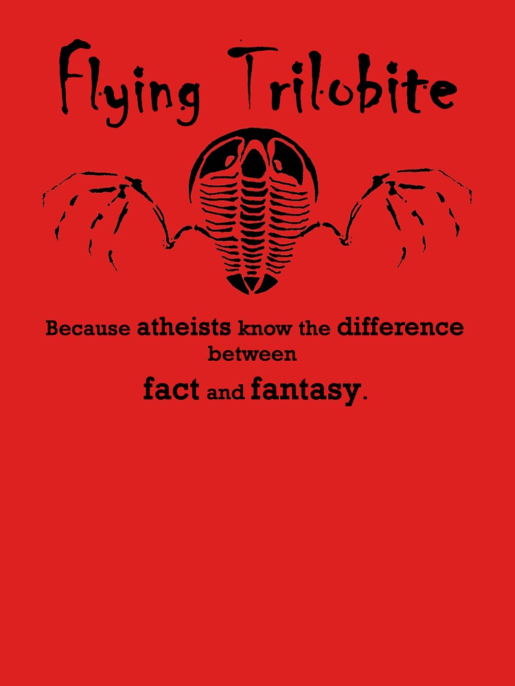 Flying Trilobite - atheists know diff between fact & fantasy by flyingtrilobite