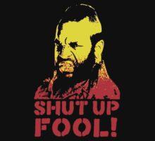 shut up fool! | Unisex T-Shirt