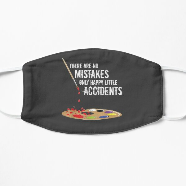 There Are No Mistakes Only Happy Little Accidents Art Gift Flat Mask