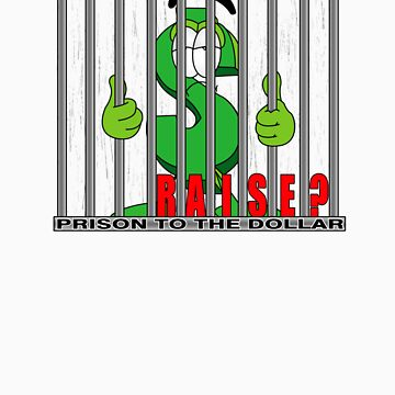 Prison to the Dollar by anguishdesigns
