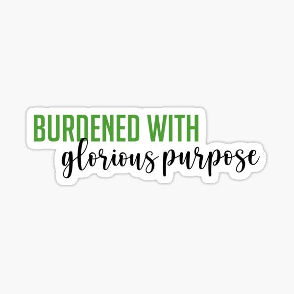 burdened with glorious purpose Sticker
