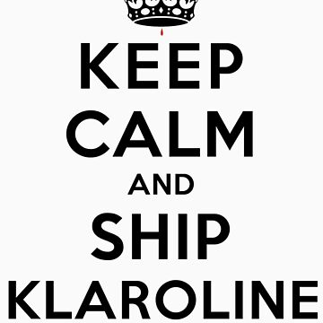 Keep Calm and Ship Klaroline (LS) by rachaelroyalty