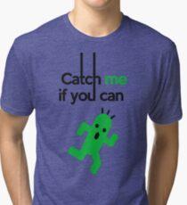 Catch Him If You Can Tri-blend T-Shirt