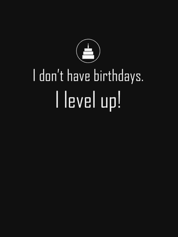 I Don't have Birthdays, I level up! | Unisex T-Shirt