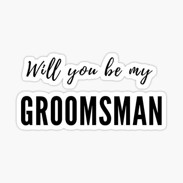 Will you be my Groomsman Sticker