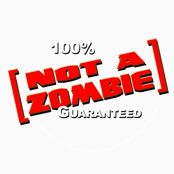 100% Not a Zombie Guaranteed by Dragonhaunt
