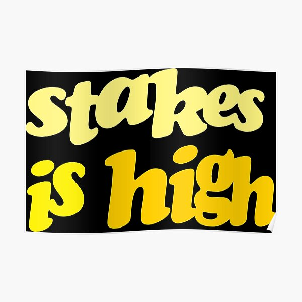 Stakes is High Print Poster
