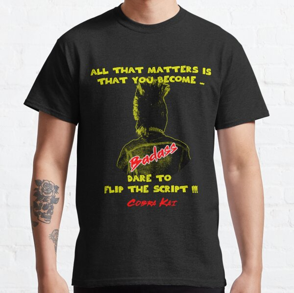 All that matters is that you become badass Classic T-Shirt