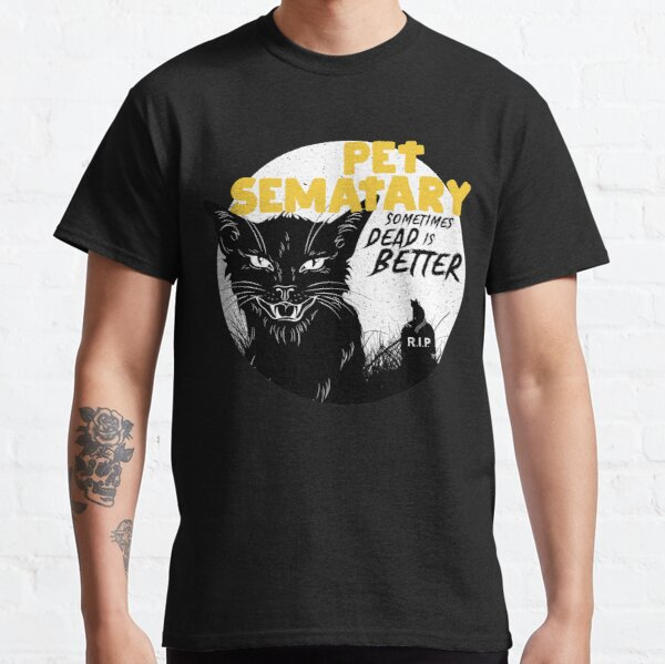 Pet Sematary: Sometimes Dead is Better Classic T-Shirt