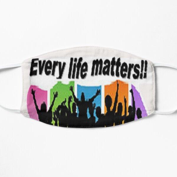 Every life matters !! Mask