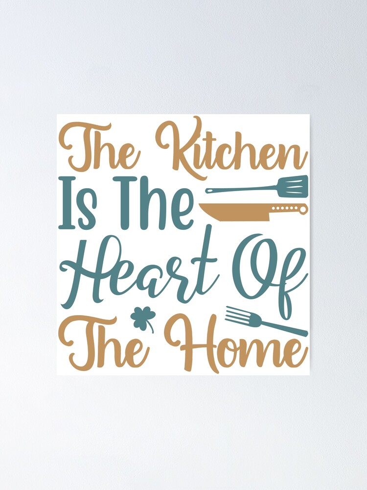 The Kitchen Is Heart Of Home Poster By Vibrantgifts Redbubble