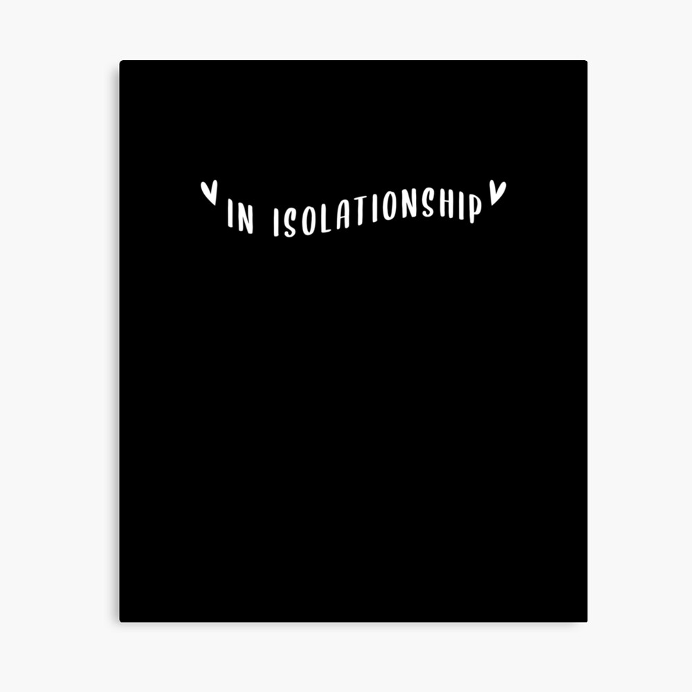 In Isolationship Funny Cute Quote Relationship Birthday Gift Ideas Romantic Single Quarantine Poster By Tee Shirter Redbubble