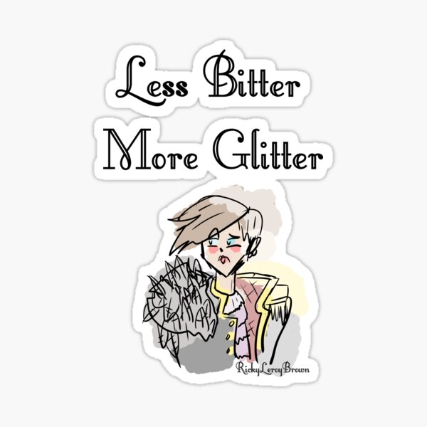 Less Bitter More Glitter Ricky Sticker