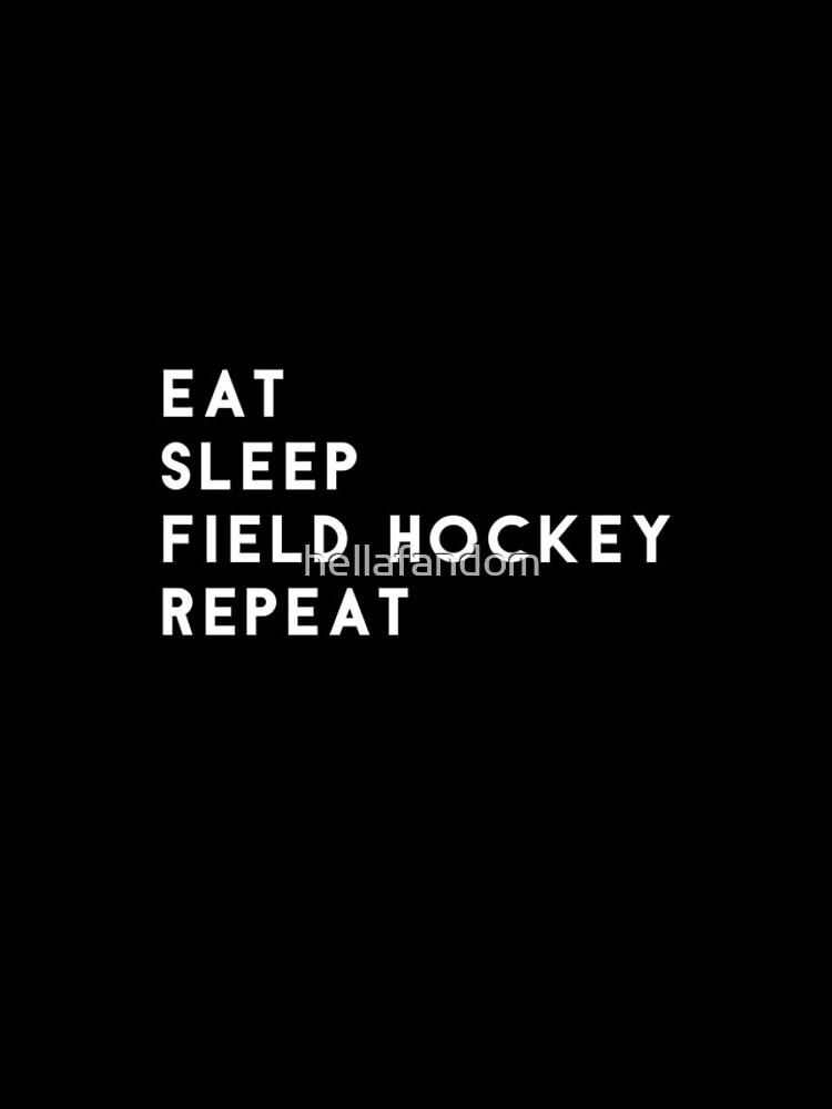 Eat Sleep Field Hockey Repeat by hellafandom
