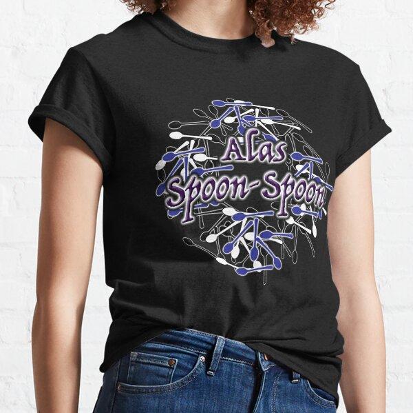 Alas, Spoon-Spoon... Classic T-Shirt
